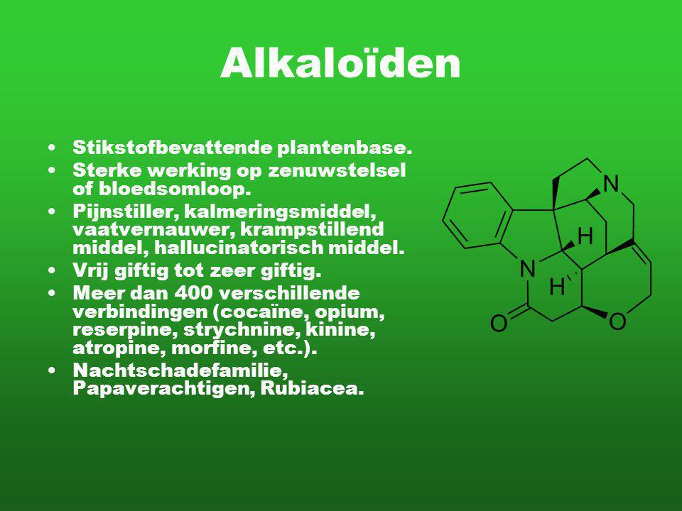 Alkaloïden Stikstofbevattende plantenbase.Sterke werking op zenuwstelsel of bloedsomloop.