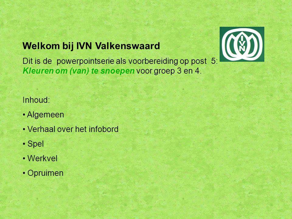 Welkom bij IVN Valkenswaard Dit is de powerpointserie als voorbereiding op post 5: Kleuren om (van) te snoepen voor groep 3 en 4.
