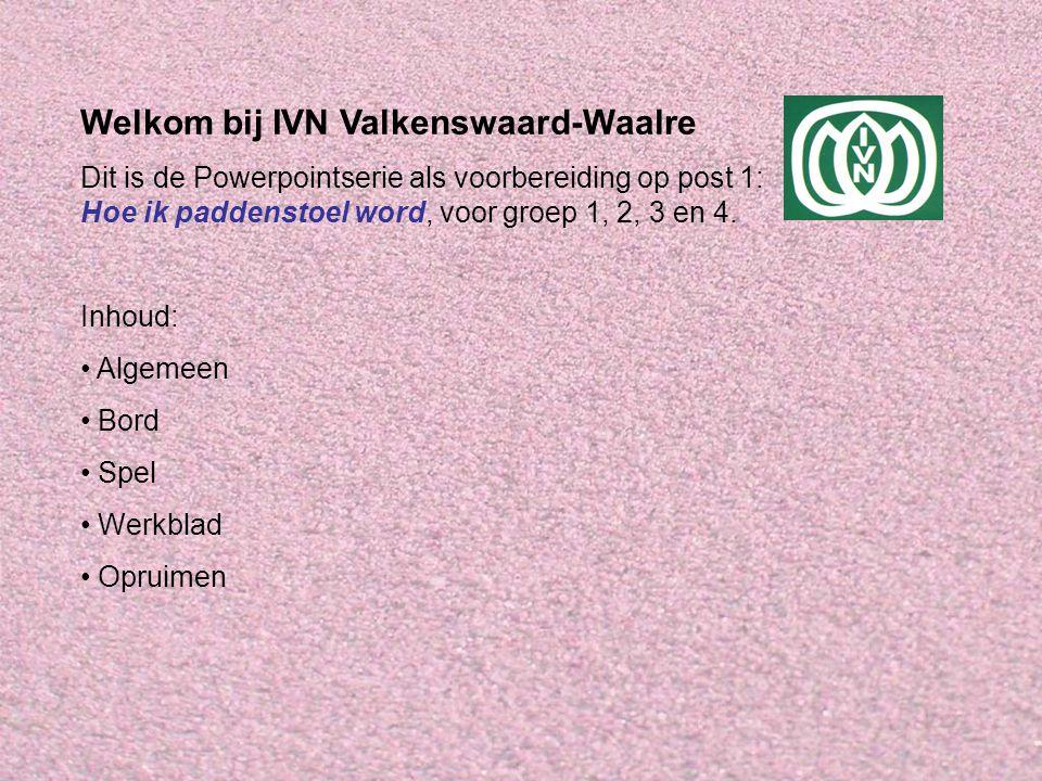 Welkom bij IVN Valkenswaard-Waalre Dit is de Powerpointserie als voorbereiding op post 1: Hoe ik paddenstoel word, voor groep 1, 2, 3 en 4. Inhoud: Al
