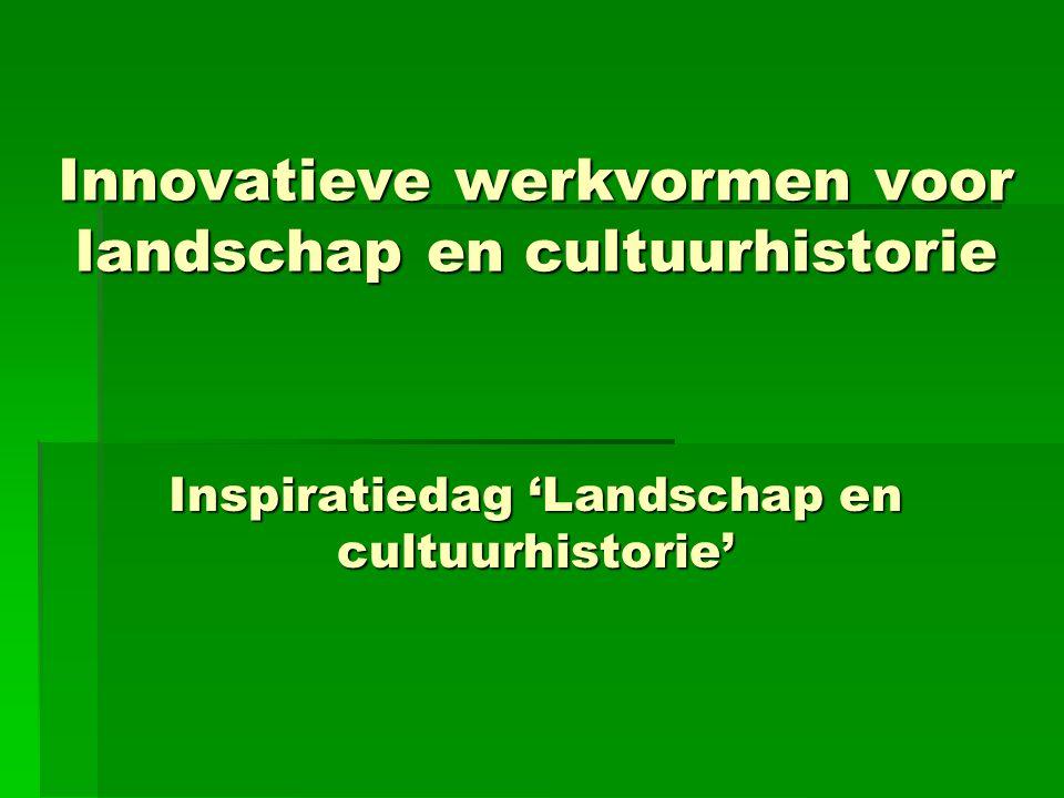 Innovatieve werkvormen voor landschap en cultuurhistorie Inspiratiedag 'Landschap en cultuurhistorie'
