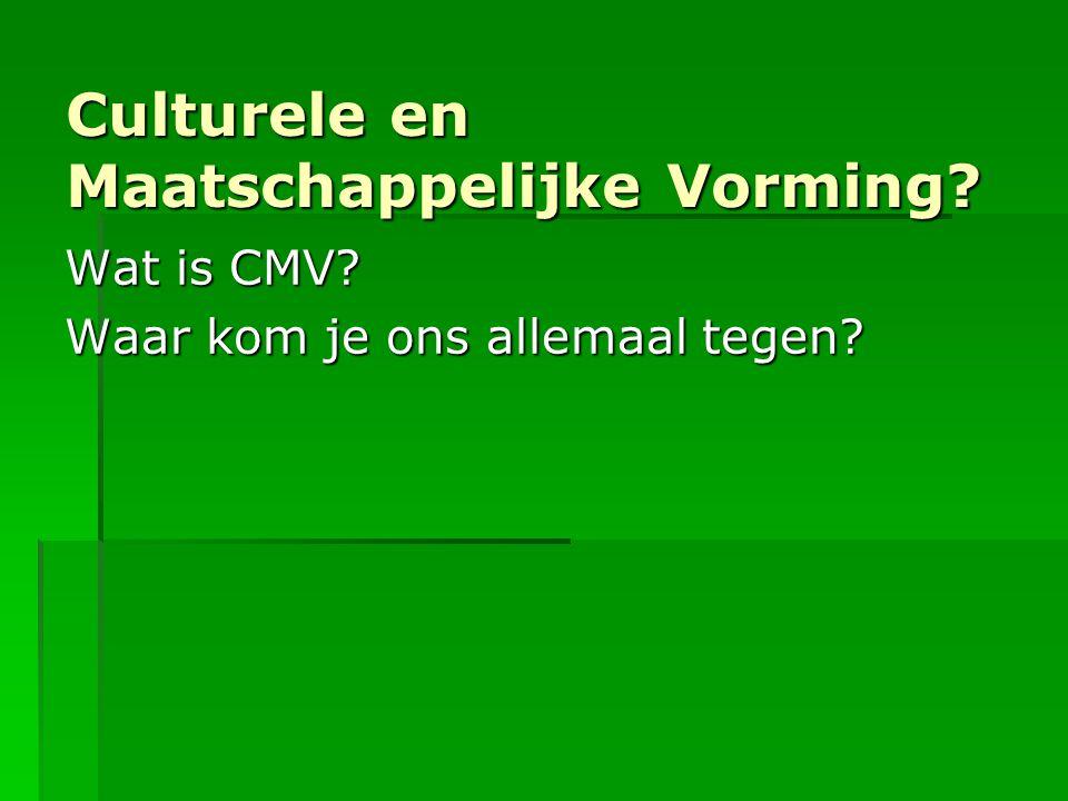 Culturele en Maatschappelijke Vorming? Wat is CMV? Waar kom je ons allemaal tegen?