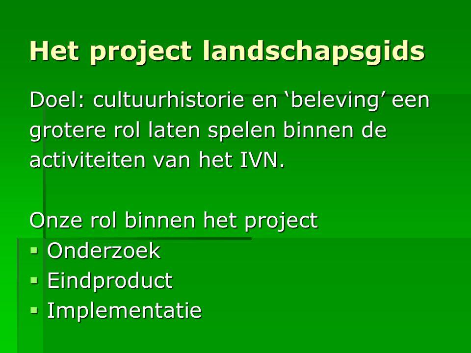 Het project landschapsgids Doel: cultuurhistorie en 'beleving' een grotere rol laten spelen binnen de activiteiten van het IVN. Onze rol binnen het pr