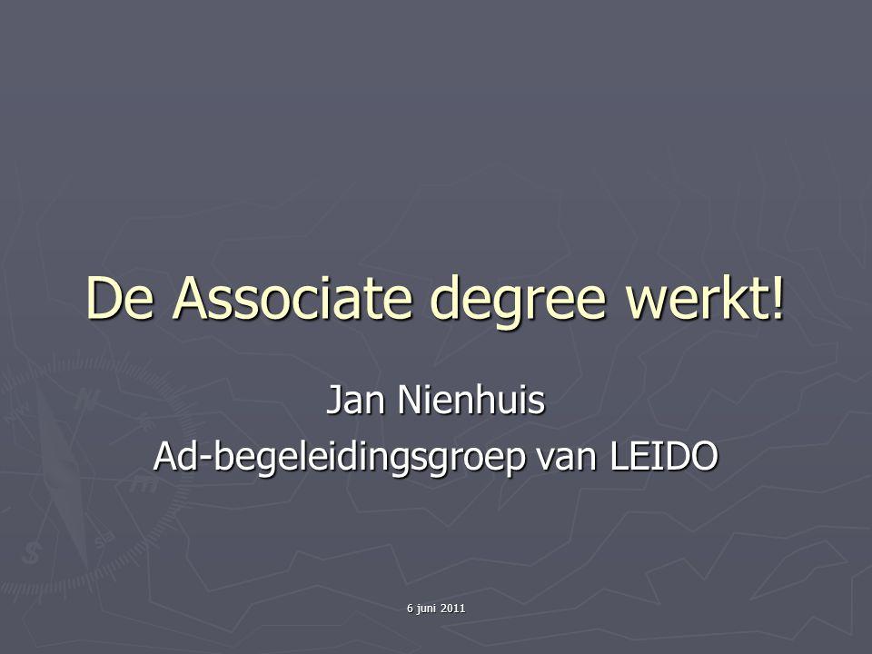 6 juni 2011 De Associate degree werkt! Jan Nienhuis Ad-begeleidingsgroep van LEIDO