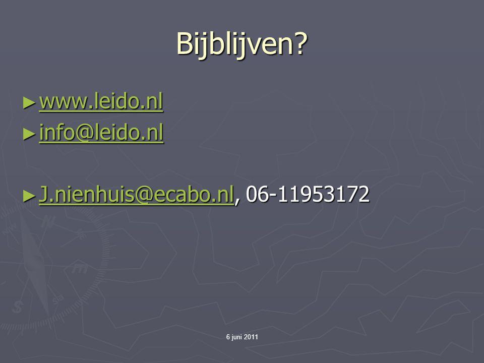 Bijblijven? ► www.leido.nl www.leido.nl ► info@leido.nl info@leido.nl ► J.nienhuis@ecabo.nl, 06-11953172 J.nienhuis@ecabo.nl 6 juni 2011