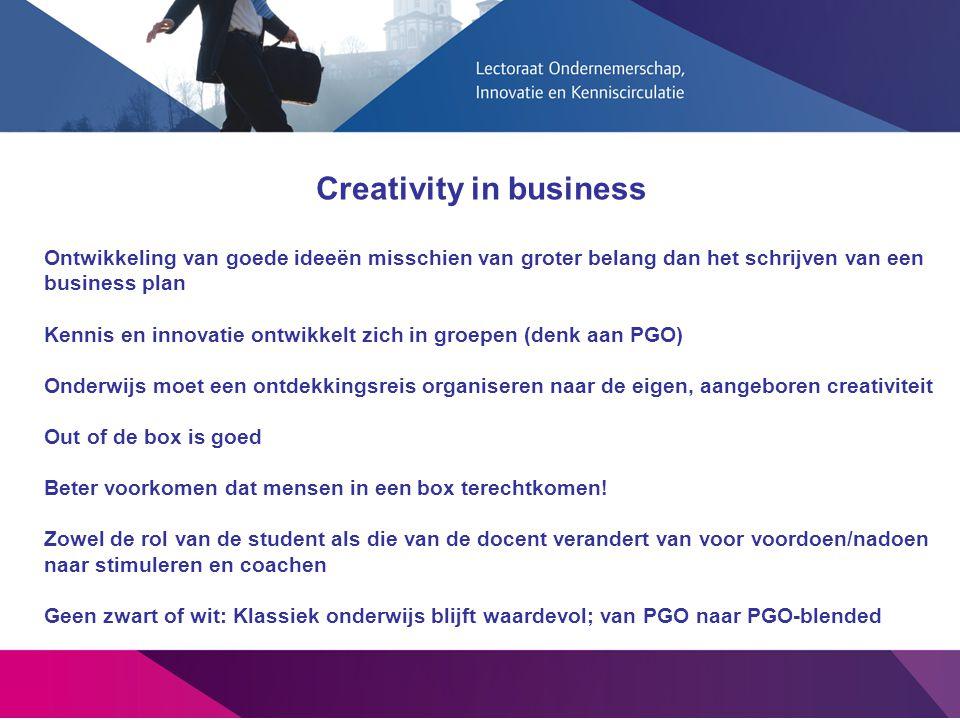 Creativity in business Ontwikkeling van goede ideeën misschien van groter belang dan het schrijven van een business plan Kennis en innovatie ontwikkel