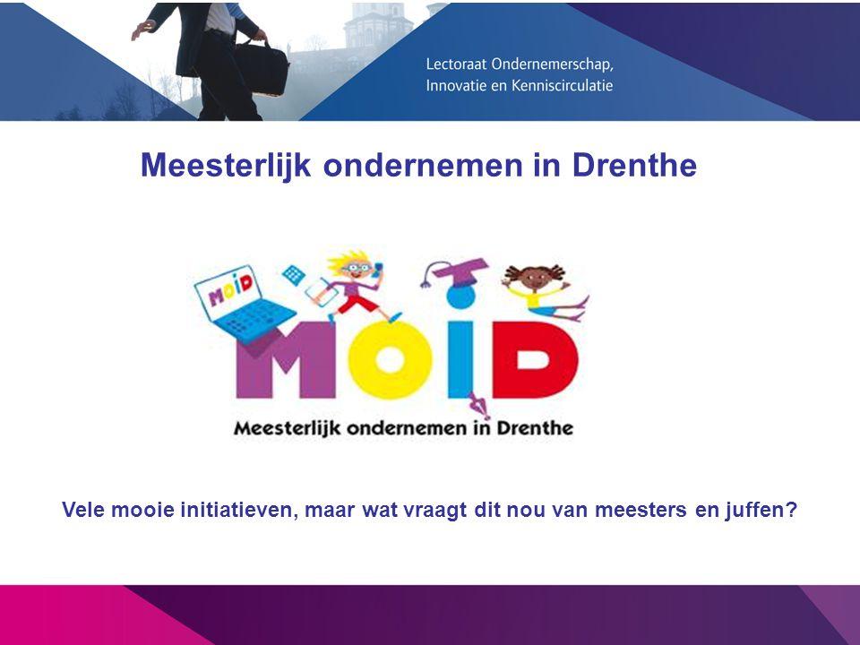 Meesterlijk ondernemen in Drenthe Vele mooie initiatieven, maar wat vraagt dit nou van meesters en juffen?