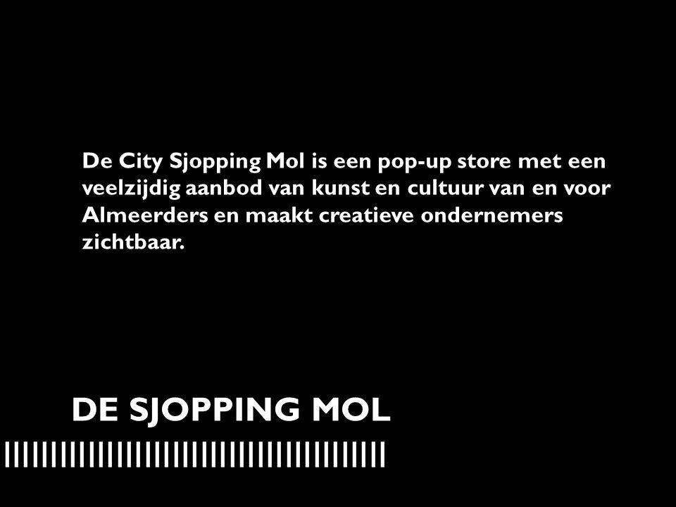 IIIIIIIIIIIIIIIIIIIIIIIIIIIIIIIIIIIIIIIIIIIIIIIIIIIIIIIIIIII DE SJOPPING MOL De City Sjopping Mol is een pop-up store met een veelzijdig aanbod van ku
