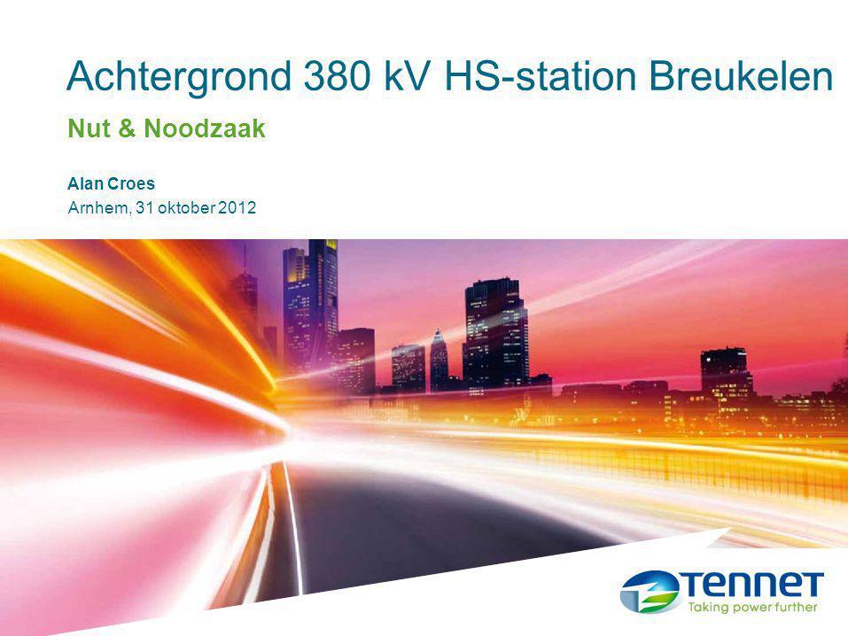 Achtergrond 380 kV HS-station Breukelen31 oktober 2012 Alan Croes Arnhem, 31 oktober 2012 Achtergrond 380 kV HS-station Breukelen Nut & Noodzaak