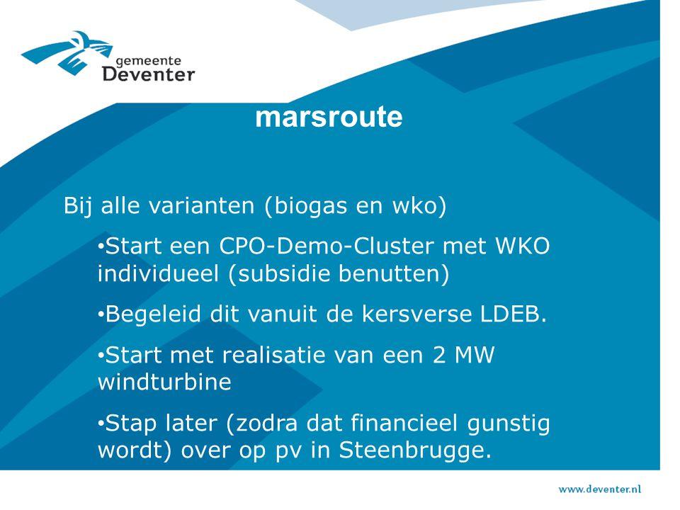 marsroute Bij alle varianten (biogas en wko) Start een CPO-Demo-Cluster met WKO individueel (subsidie benutten) Begeleid dit vanuit de kersverse LDEB.