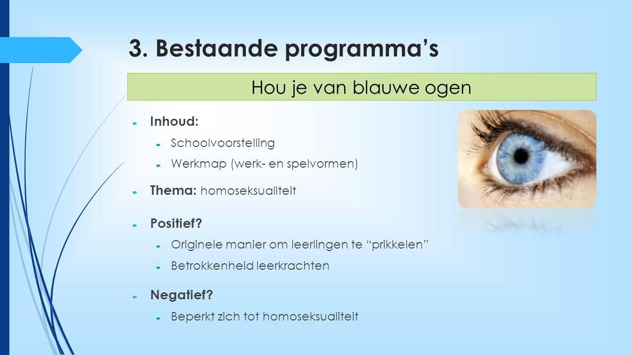 3. Bestaande programma's  Inhoud:  Schoolvoorstelling  Werkmap (werk- en spelvormen)  Thema: homoseksualiteit  Positief?  Originele manier om le