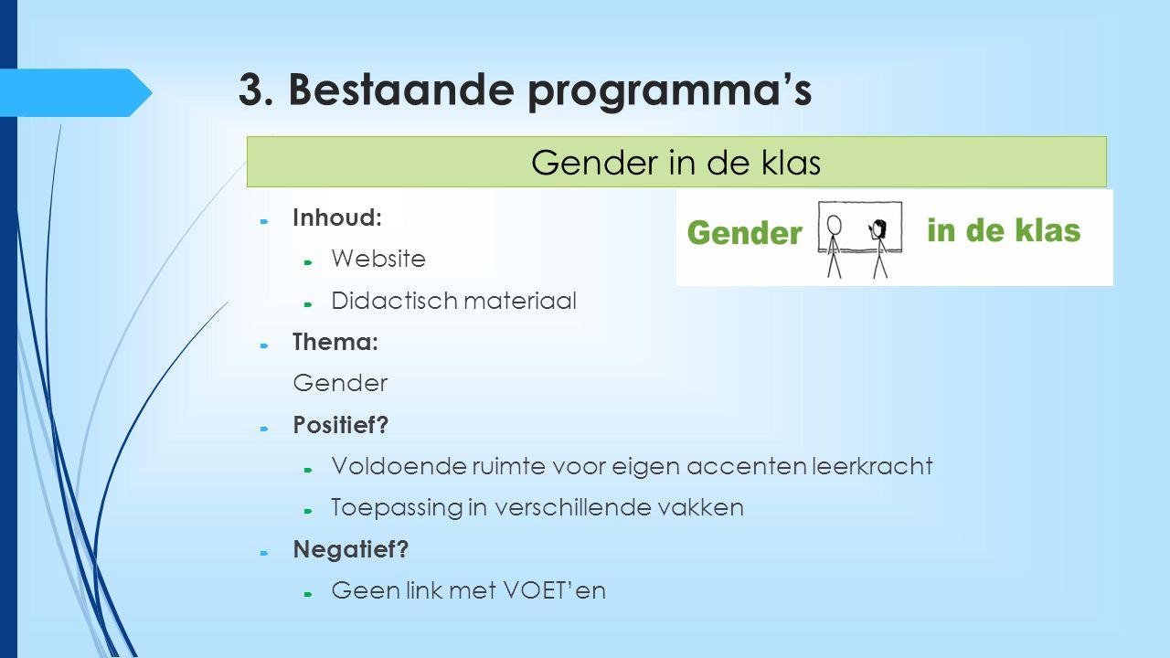 3. Bestaande programma's  Inhoud:  Website  Didactisch materiaal  Thema: Gender  Positief?  Voldoende ruimte voor eigen accenten leerkracht  To