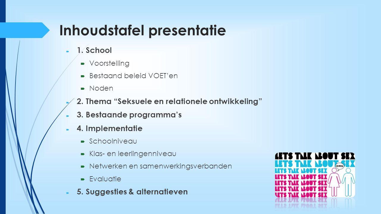 """Inhoudstafel presentatie  1. School  Voorstelling  Bestaand beleid VOET'en  Noden  2. Thema """"Seksuele en relationele ontwikkeling""""  3. Bestaande"""