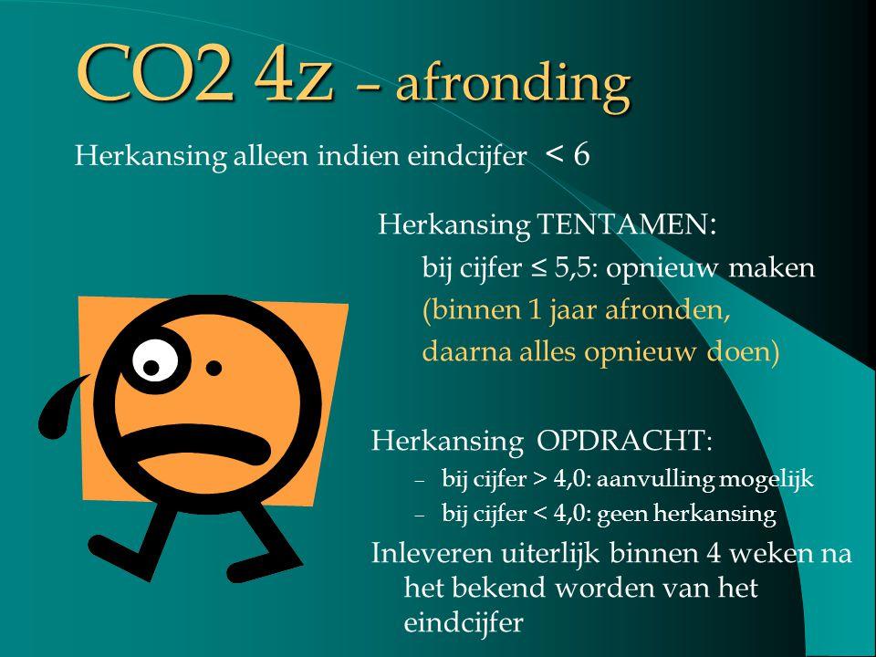 CO2 4z – afronding Herkansing TENTAMEN : bij cijfer ≤ 5,5: opnieuw maken (binnen 1 jaar afronden, daarna alles opnieuw doen) Herkansing OPDRACHT: – bi