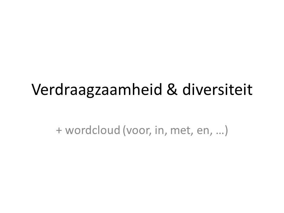 Verdraagzaamheid & diversiteit + wordcloud (voor, in, met, en, …)