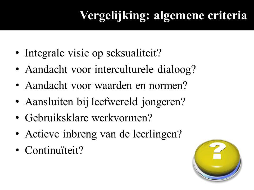 Vergelijking: algemene criteria Integrale visie op seksualiteit? Aandacht voor interculturele dialoog? Aandacht voor waarden en normen? Aansluiten bij