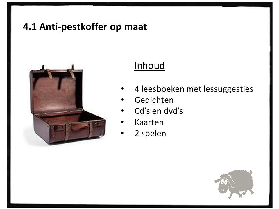 4.1 Anti-pestkoffer op maat Inhoud 4 leesboeken met lessuggesties Gedichten Cd's en dvd's Kaarten 2 spelen