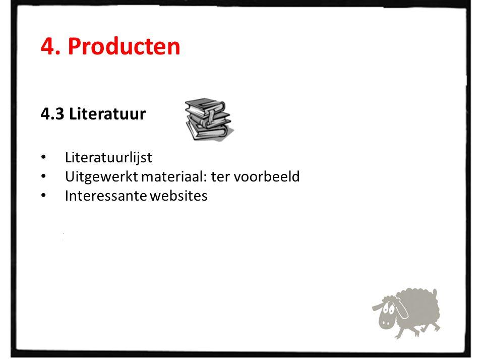 4. Producten 4.3 Literatuur Literatuurlijst Uitgewerkt materiaal: ter voorbeeld Interessante websites