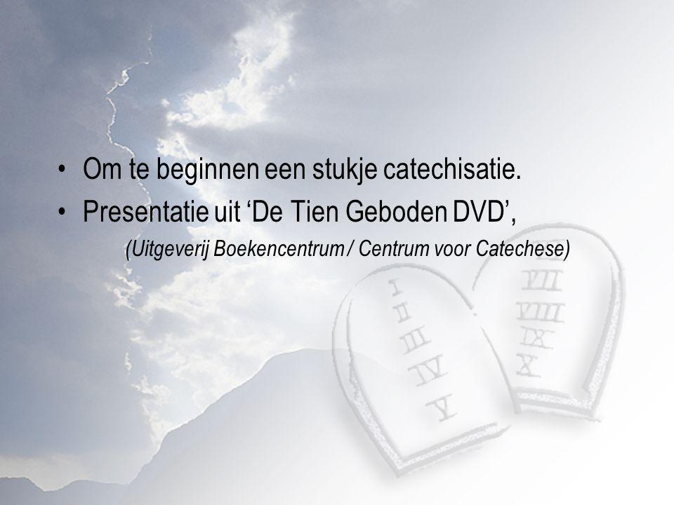 Om te beginnen een stukje catechisatie. Presentatie uit 'De Tien Geboden DVD', (Uitgeverij Boekencentrum / Centrum voor Catechese)