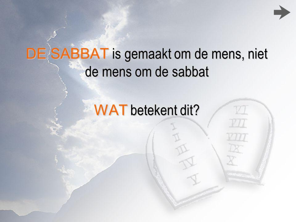 DE SABBAT is gemaakt om de mens, niet de mens om de sabbat WAT betekent dit?