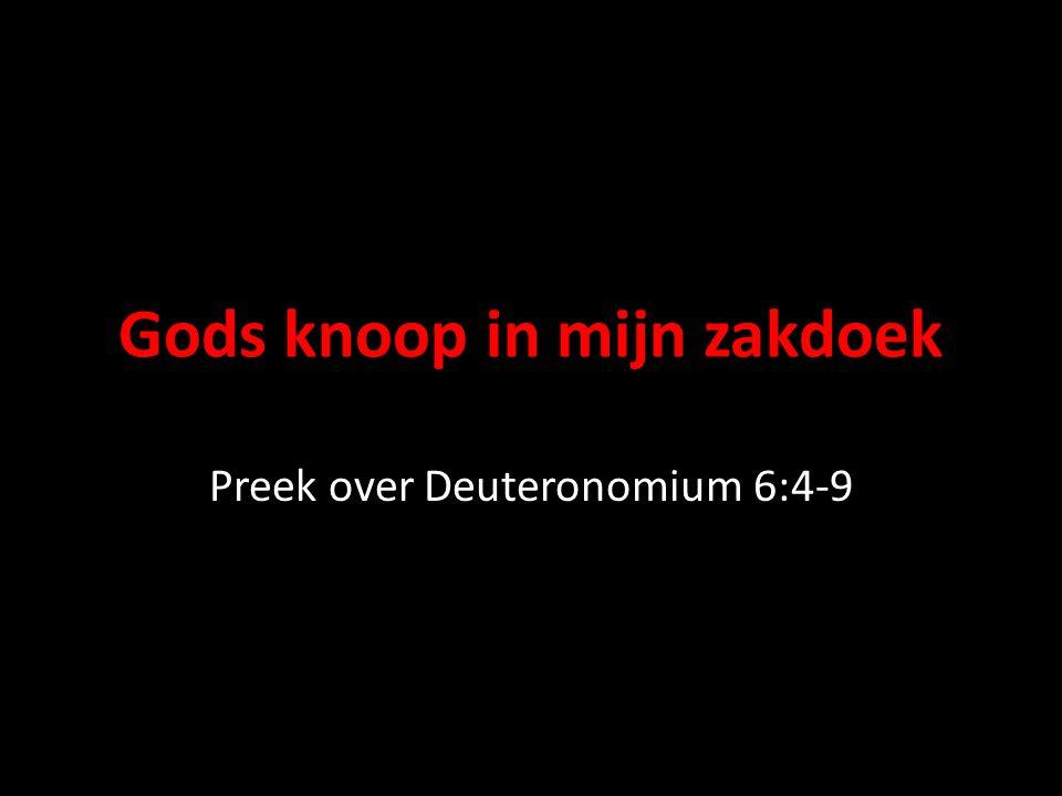 Gods knoop in mijn zakdoek Preek over Deuteronomium 6:4-9