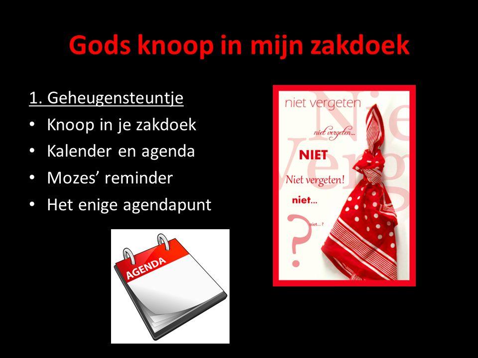 Gods knoop in mijn zakdoek 1. Geheugensteuntje Knoop in je zakdoek Kalender en agenda Mozes' reminder Het enige agendapunt