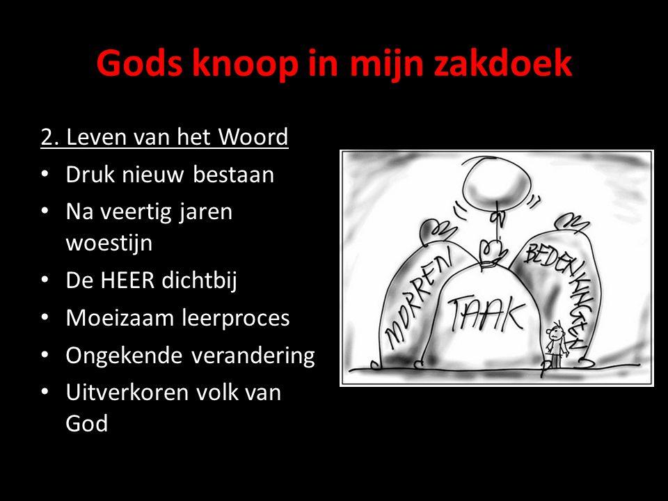 Gods knoop in mijn zakdoek 2. Leven van het Woord Druk nieuw bestaan Na veertig jaren woestijn De HEER dichtbij Moeizaam leerproces Ongekende verander