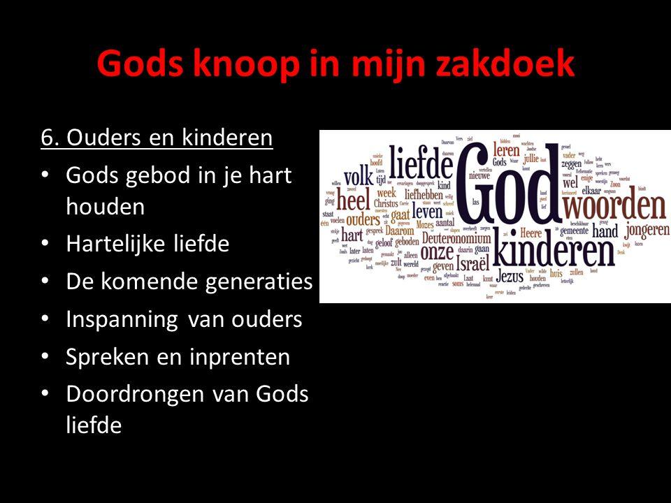 Gods knoop in mijn zakdoek 6. Ouders en kinderen Gods gebod in je hart houden Hartelijke liefde De komende generaties Inspanning van ouders Spreken en