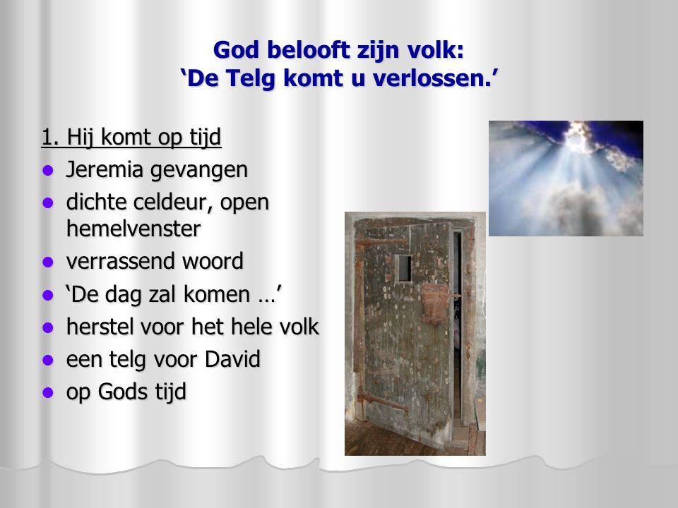 God belooft zijn volk: 'De Telg komt u verlossen.' 1. Hij komt op tijd Jeremia gevangen Jeremia gevangen dichte celdeur, open hemelvenster dichte celd