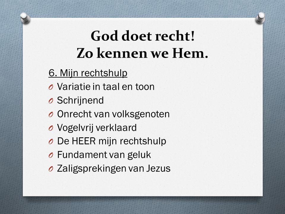 God doet recht.Zo kennen we Hem. 7. Rechtsherstel O HEER, herstel het recht.