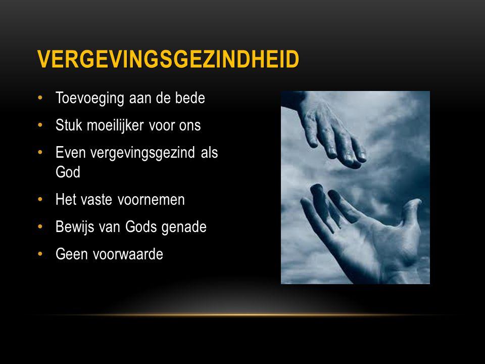 Toevoeging aan de bede Stuk moeilijker voor ons Even vergevingsgezind als God Het vaste voornemen Bewijs van Gods genade Geen voorwaarde VERGEVINGSGEZINDHEID
