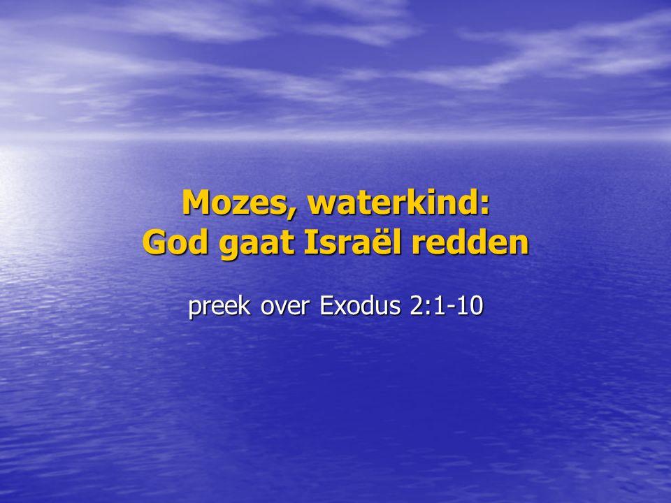 Mozes, waterkind: God gaat Israël redden preek over Exodus 2:1-10