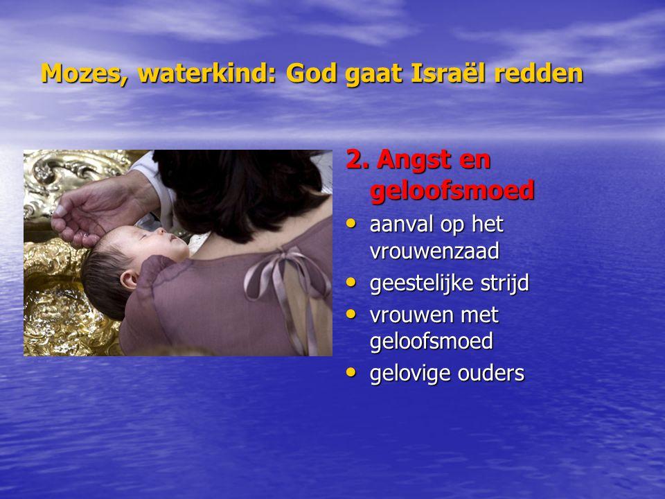 Mozes, waterkind: God gaat Israël redden 2. Angst en geloofsmoed aanval op het vrouwenzaad aanval op het vrouwenzaad geestelijke strijd geestelijke st