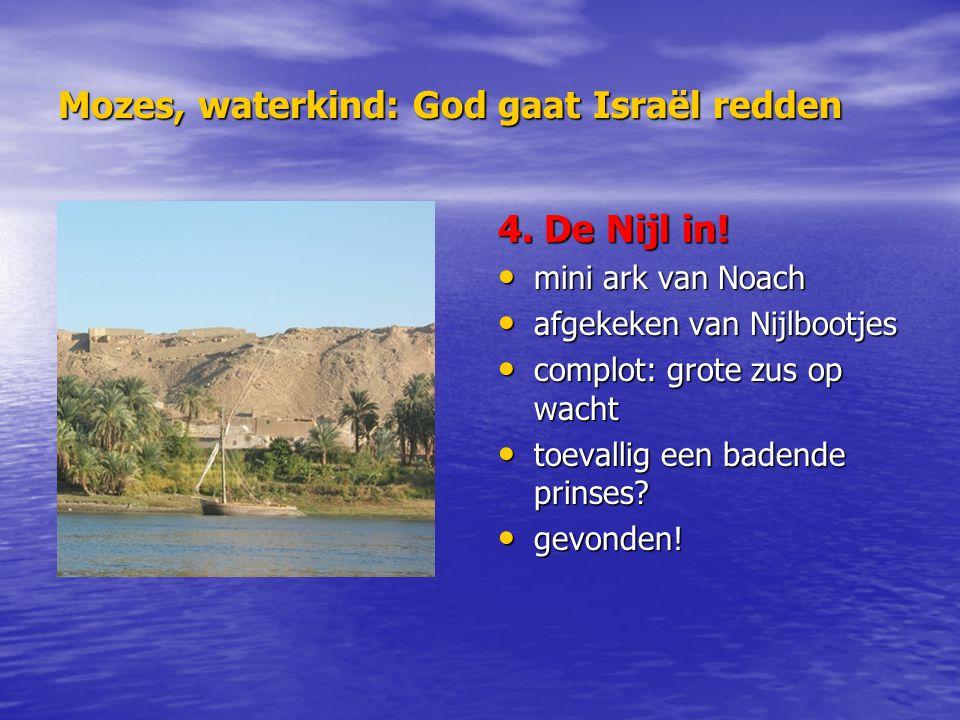 Mozes, waterkind: God gaat Israël redden 4. De Nijl in! mini ark van Noach mini ark van Noach afgekeken van Nijlbootjes afgekeken van Nijlbootjes comp