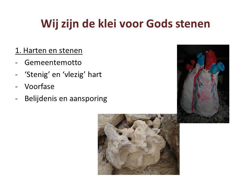 Wij zijn de klei voor Gods stenen 1. Harten en stenen -Gemeentemotto -'Stenig' en 'vlezig' hart -Voorfase -Belijdenis en aansporing