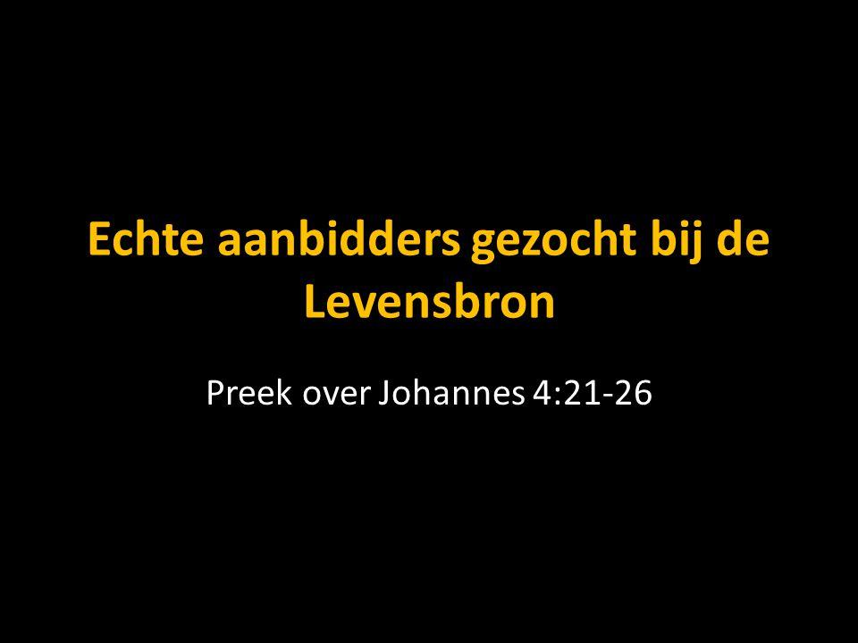 Echte aanbidders gezocht bij de Levensbron Preek over Johannes 4:21-26
