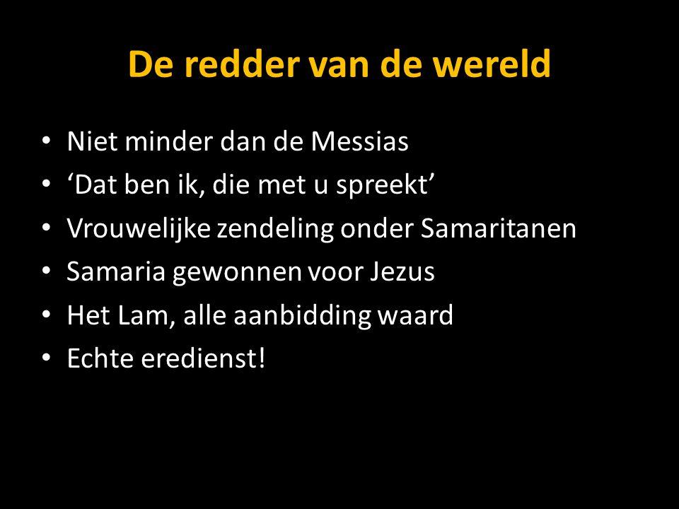 De redder van de wereld Niet minder dan de Messias 'Dat ben ik, die met u spreekt' Vrouwelijke zendeling onder Samaritanen Samaria gewonnen voor Jezus Het Lam, alle aanbidding waard Echte eredienst!