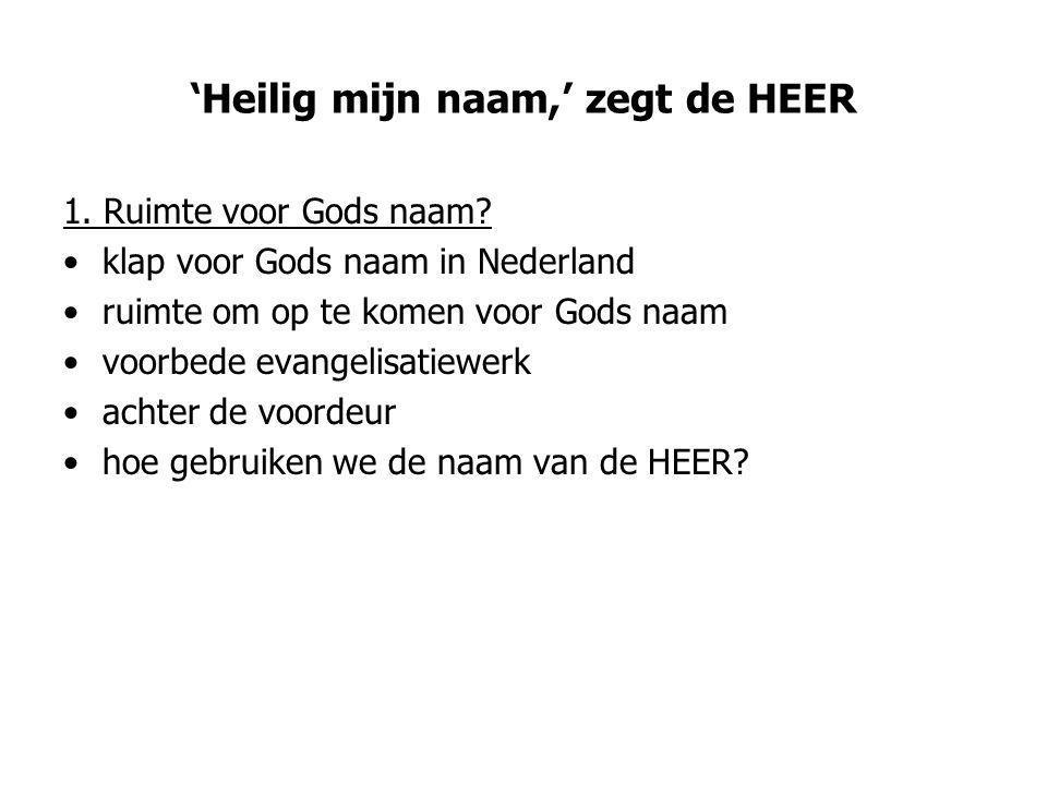 'Heilig mijn naam,' zegt de HEER 1. Ruimte voor Gods naam.