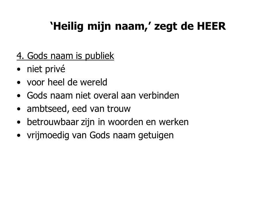'Heilig mijn naam,' zegt de HEER 4.
