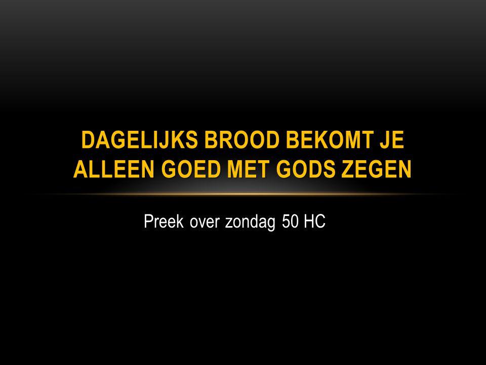 Preek over zondag 50 HC DAGELIJKS BROOD BEKOMT JE ALLEEN GOED MET GODS ZEGEN