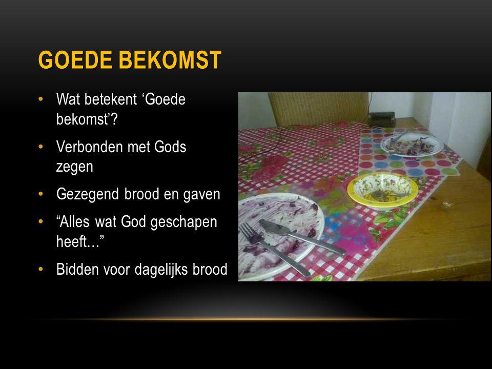 """Wat betekent 'Goede bekomst'? Verbonden met Gods zegen Gezegend brood en gaven """"Alles wat God geschapen heeft…"""" Bidden voor dagelijks brood GOEDE BEKO"""