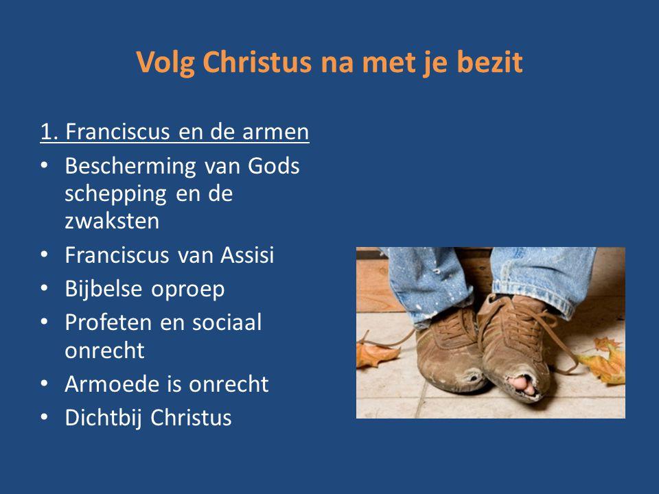Volg Christus na met je bezit 1. Franciscus en de armen Bescherming van Gods schepping en de zwaksten Franciscus van Assisi Bijbelse oproep Profeten e