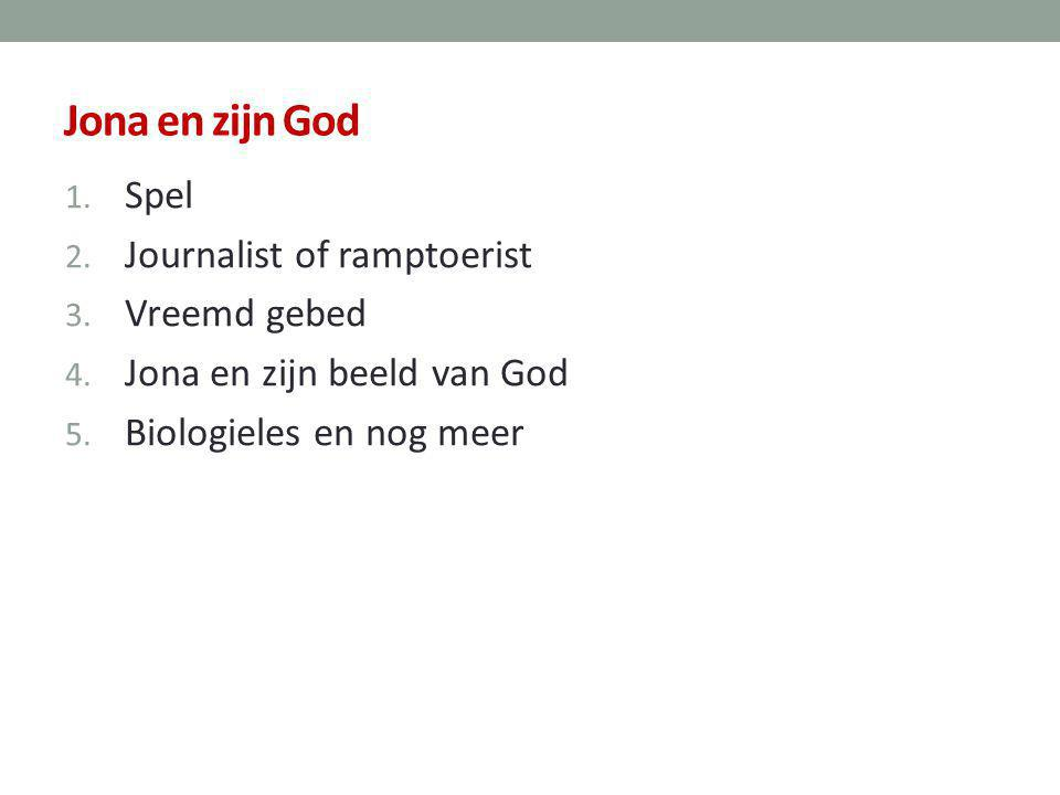 Jona en zijn God 1. Spel 2. Journalist of ramptoerist 3. Vreemd gebed 4. Jona en zijn beeld van God 5. Biologieles en nog meer