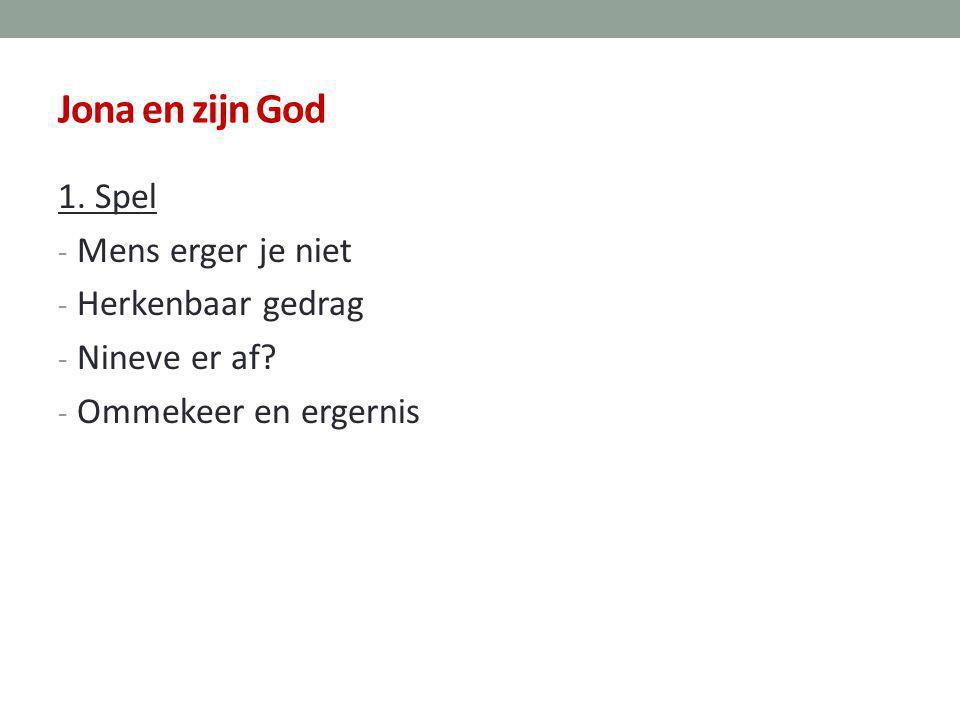 Jona en zijn God 1. Spel - Mens erger je niet - Herkenbaar gedrag - Nineve er af? - Ommekeer en ergernis