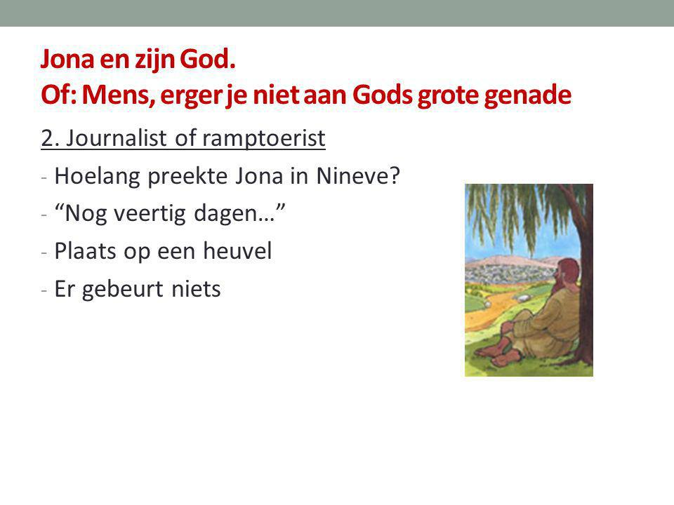 """Jona en zijn God. Of: Mens, erger je niet aan Gods grote genade 2. Journalist of ramptoerist - Hoelang preekte Jona in Nineve? - """"Nog veertig dagen…"""""""