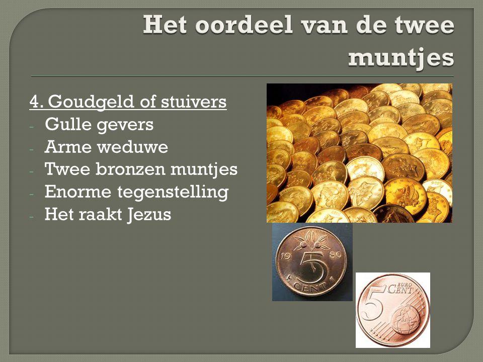 4. Goudgeld of stuivers - Gulle gevers - Arme weduwe - Twee bronzen muntjes - Enorme tegenstelling - Het raakt Jezus