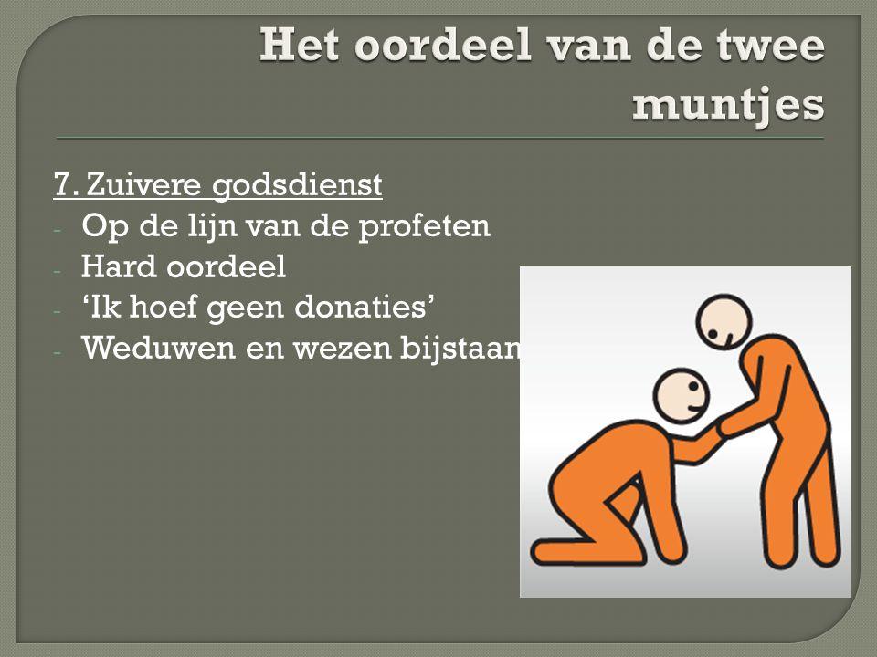 7. Zuivere godsdienst - Op de lijn van de profeten - Hard oordeel - 'Ik hoef geen donaties' - Weduwen en wezen bijstaan