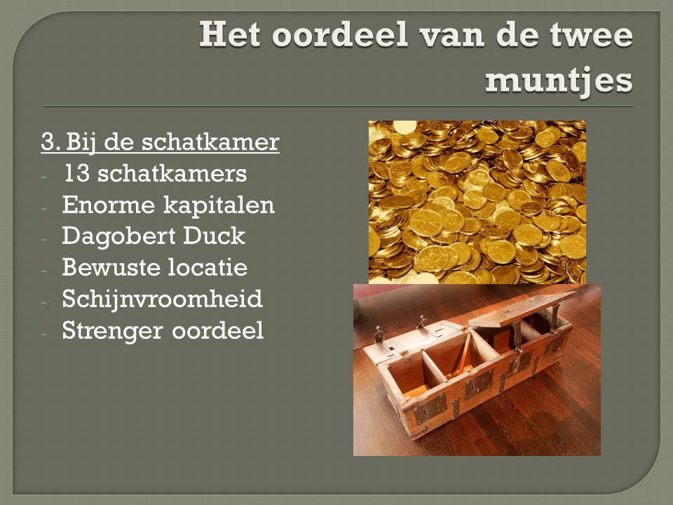 3. Bij de schatkamer - 13 schatkamers - Enorme kapitalen - Dagobert Duck - Bewuste locatie - Schijnvroomheid - Strenger oordeel