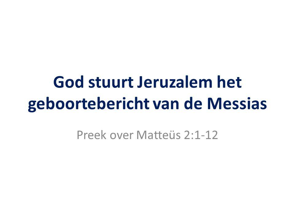 God stuurt Jeruzalem het geboortebericht van de Messias Preek over Matteüs 2:1-12
