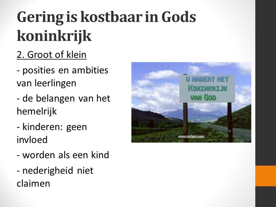 Gering is kostbaar in Gods koninkrijk 2. Groot of klein - posities en ambities van leerlingen - de belangen van het hemelrijk - kinderen: geen invloed