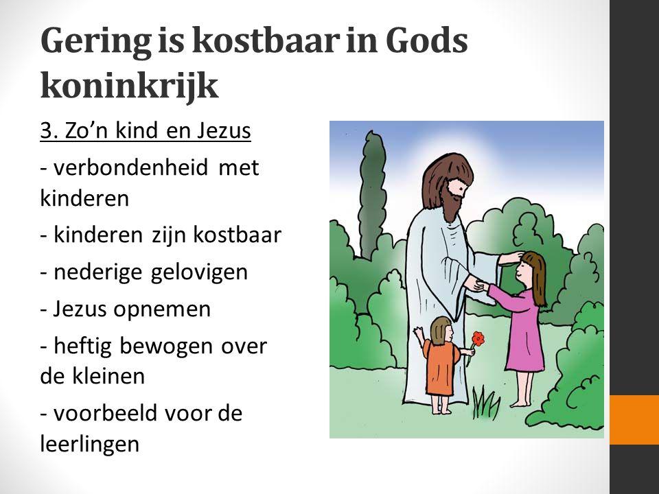 Gering is kostbaar in Gods koninkrijk 3. Zo'n kind en Jezus - verbondenheid met kinderen - kinderen zijn kostbaar - nederige gelovigen - Jezus opnemen